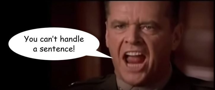 You can't handle a sentence!