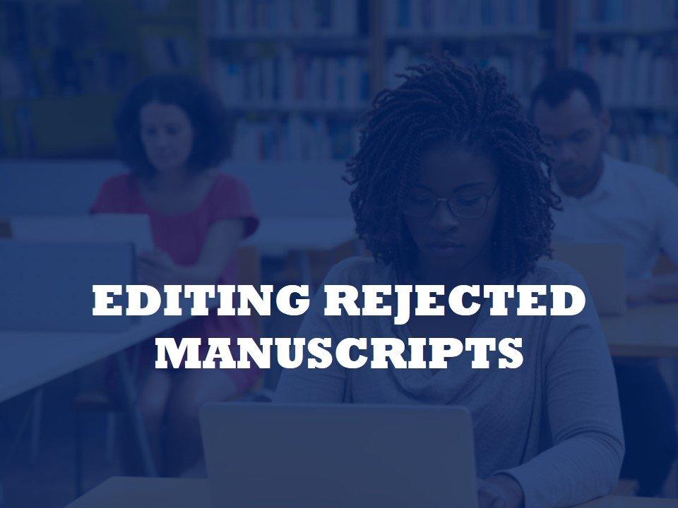 We edit Rejected Manuscripts