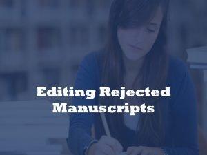 Editing rejected manuscripts